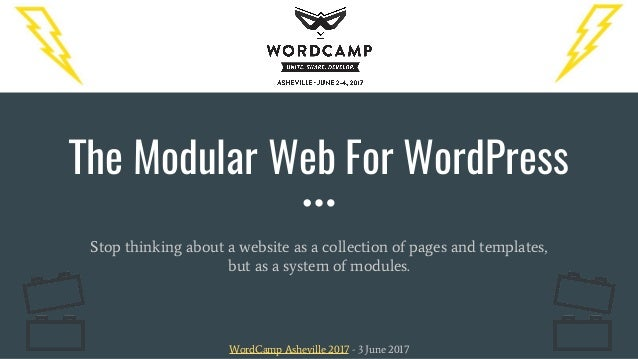 The Modular Web For WordPress Stop thinking about a website as a collection of pages and templates, but as a system of mod...
