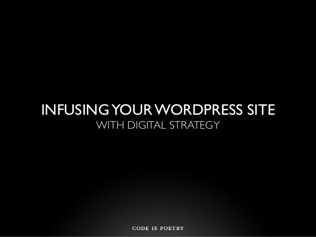 INFUSING YOUR WORDPRESS SITE      WITH DIGITAL STRATEGY