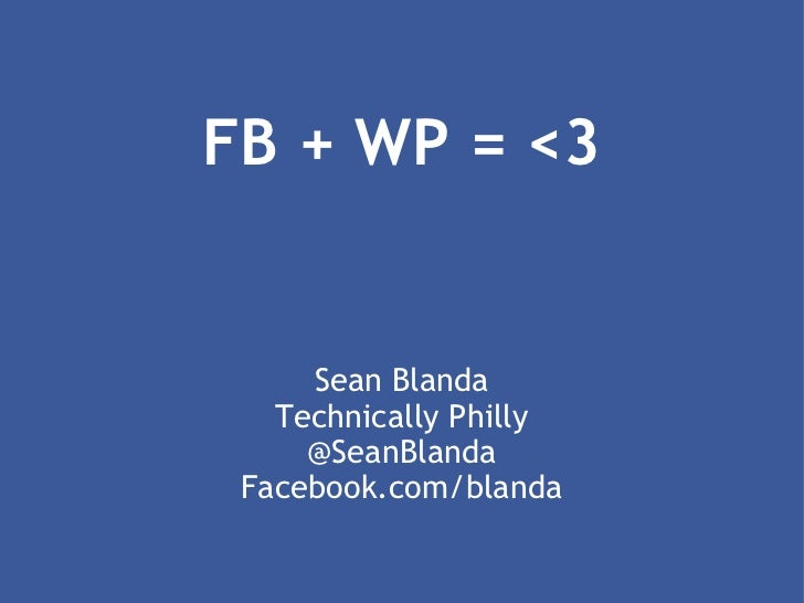 FB + WP = <3 Sean Blanda Technically Philly @SeanBlanda Facebook.com/blanda