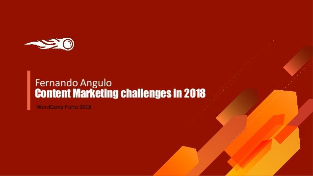 Fernando Angulo Content Marketing challenges in 2018 WordCamp Porto 2018