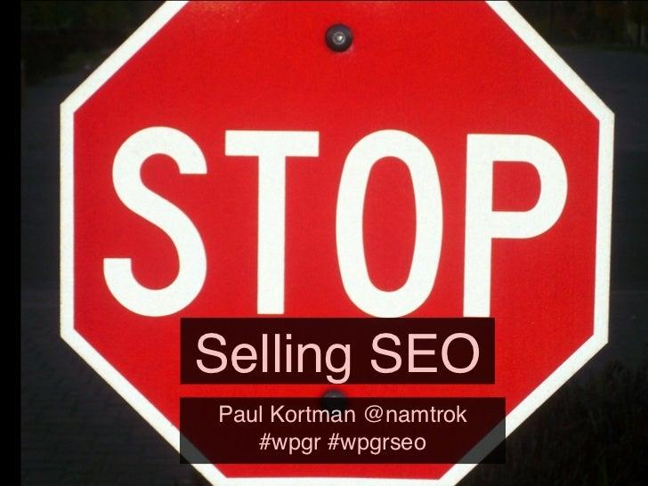Selling SEOPaul Kortman @namtrok   #wpgr #wpgrseo