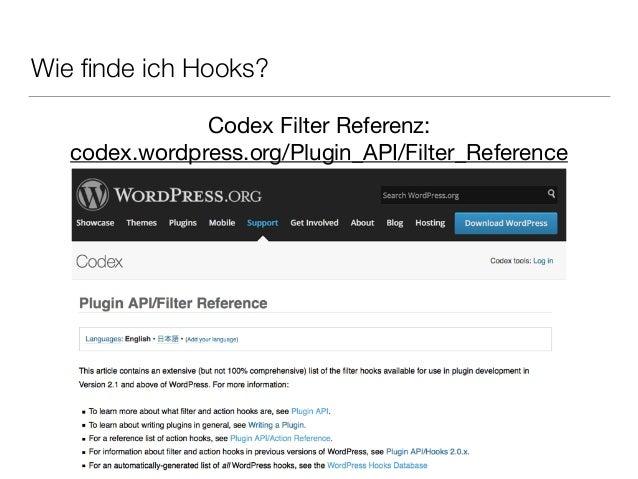 Wie finde ich Hooks? Codex Filter Referenz:   codex.wordpress.org/Plugin_API/Filter_Reference