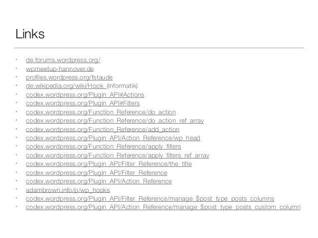 Links • de.forums.wordpress.org/ • wpmeetup-hannover.de • profiles.wordpress.org/fstaude • de.wikipedia.org/wiki/Hook_(Info...