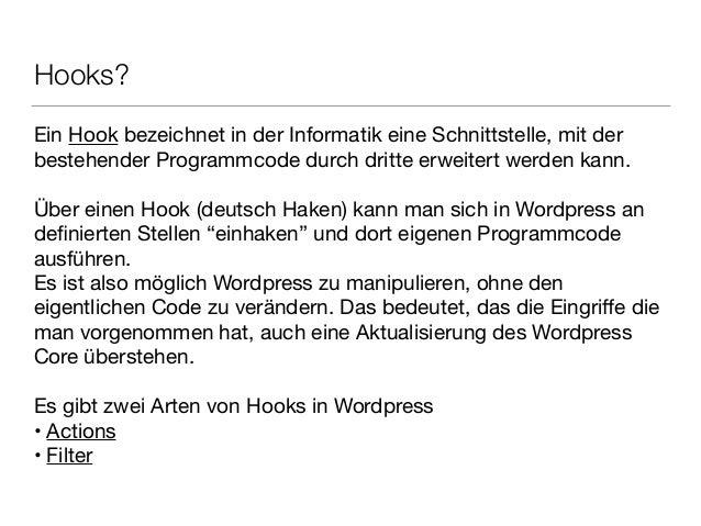 Hooks? Ein Hook bezeichnet in der Informatik eine Schnittstelle, mit der  bestehender Programmcode durch dritte erweitert ...