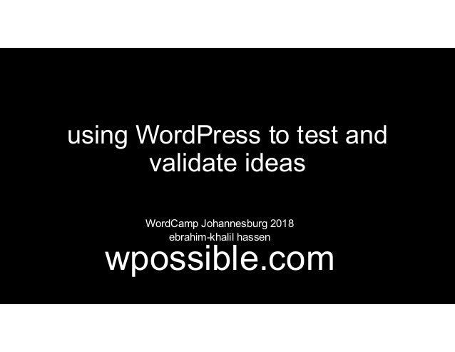 using WordPress to test and validate ideas WordCamp Johannesburg 2018 ebrahim-khalil hassen wpossible.com