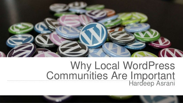 Why Local WordPress Communities Are Important Hardeep Asrani