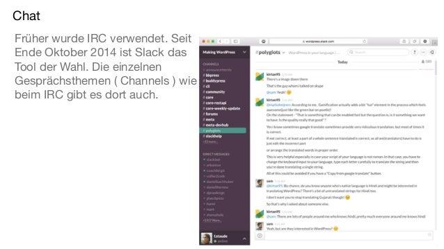 Chat Früher wurde IRC verwendet. Seit Ende Oktober 2014 ist Slack das Tool der Wahl. Die einzelnen Gesprächsthemen ( Chann...