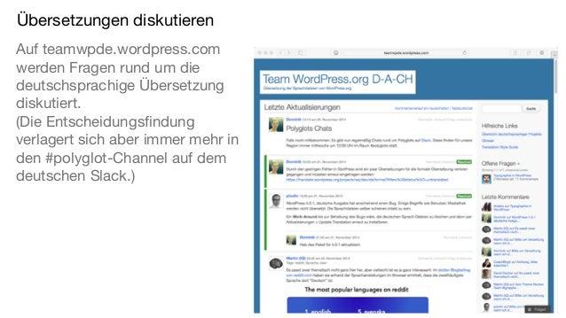 Übersetzungen diskutieren Auf teamwpde.wordpress.com werden Fragen rund um die deutschsprachige Übersetzung diskutiert.  ...