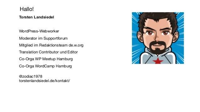 Hallo! Torsten Landsiedel WordPress-Webworker Moderator im Supportforum Mitglied im Redaktionsteam de.w.org Translation Co...