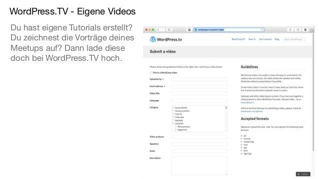 WordPress.TV - Eigene Videos Du hast eigene Tutorials erstellt? Du zeichnest die Vorträge deines Meetups auf? Dann lade di...