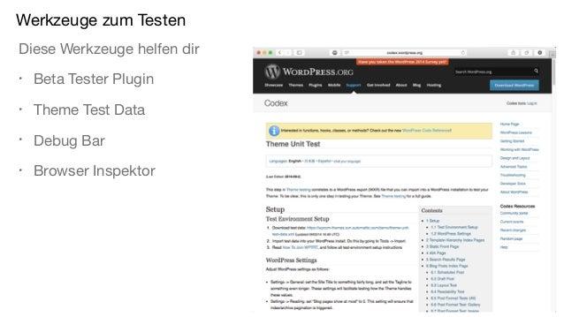Werkzeuge zum Testen Diese Werkzeuge helfen dir • Beta Tester Plugin • Theme Test Data • Debug Bar • Browser Inspektor