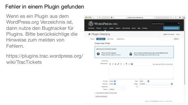 Fehler in einem Plugin gefunden Wenn es ein Plugin aus dem WordPress.org Verzeichnis ist, dann nutze den Bugtracker für Pl...