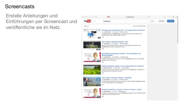 Screencasts Erstelle Anleitungen und Einführungen per Screencast und veröffentliche sie im Netz.