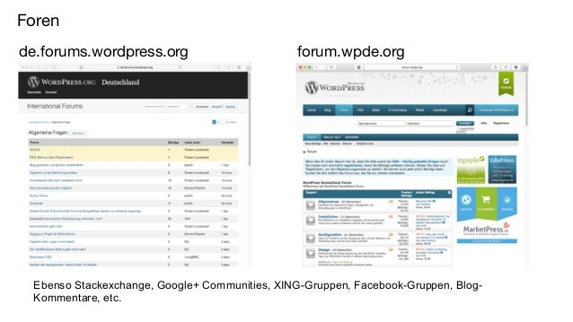 Foren de.forums.wordpress.org forum.wpde.org Ebenso Stackexchange, Google+ Communities, XING-Gruppen, Facebook-Gruppen, Bl...