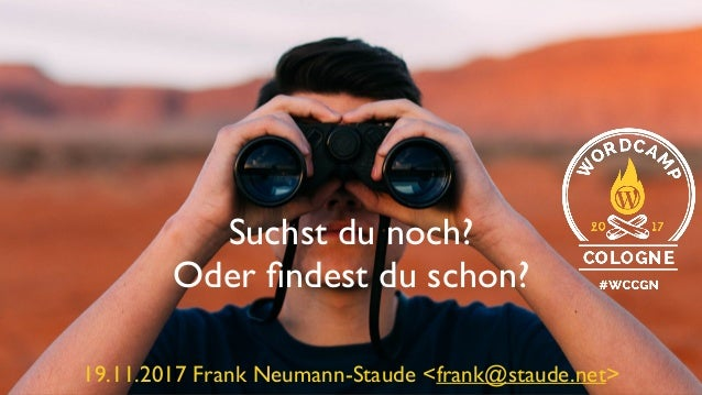 Suchst du noch? Oder findest du schon? 19.11.2017 Frank Neumann-Staude <frank@staude.net>