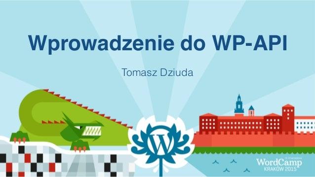 Wprowadzenie do WP-API Tomasz Dziuda
