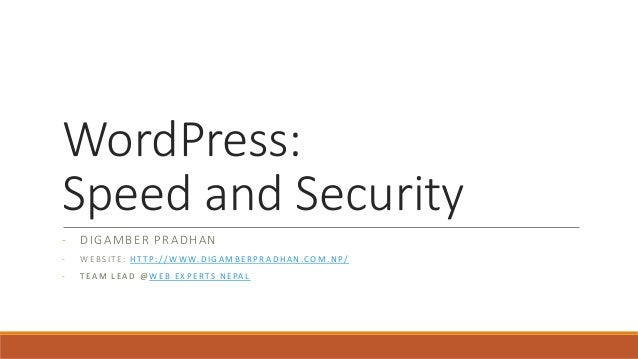 WordPress: Speed and Security - DIGAMBER PRADHAN - WEBSITE: HT TP://WWW.DIGAMBERPRADHAN.COM.NP/ - TEAM LEAD @ WEB EXPERTS ...
