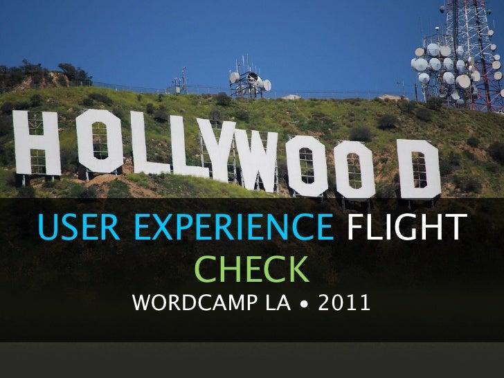 USER EXPERIENCE FLIGHT        CHECK    WORDCAMP LA • 2011