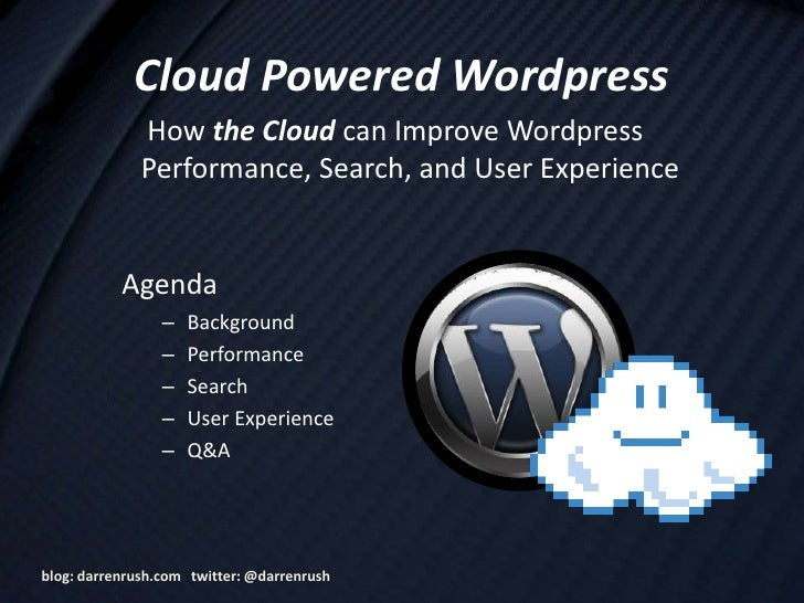 Cloud Powered Wordpress               How the Cloud can Improve Wordpress               Performance, Search, and User Expe...