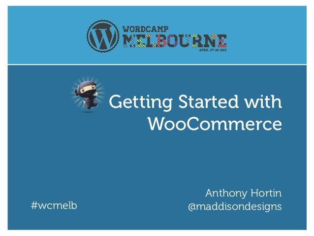#wcmelbAnthony Hortin@maddisondesignsGetting Started withWooCommerce