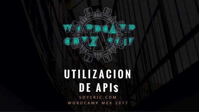 Utilizacion de APIs - WordCamp CDMX 2017