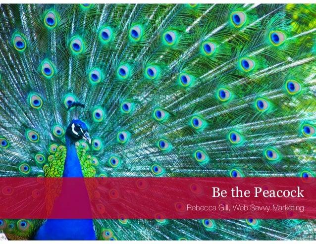 Be the Peacock Rebecca Gill, Web Savvy Marketing