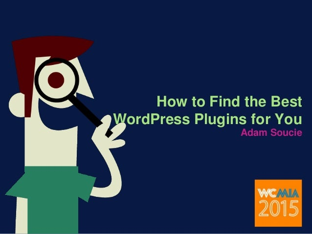 How to Find the Best WordPress Plugins for You Adam Soucie