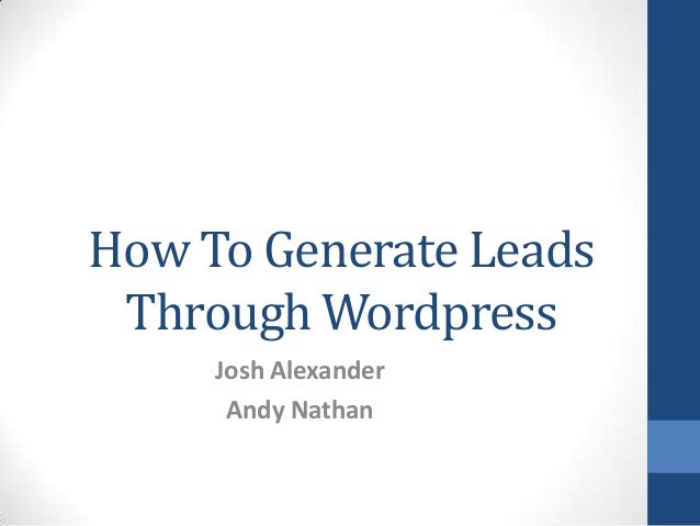 How To Generate Leads Through Wordpress Josh Alexander Andy Nathan