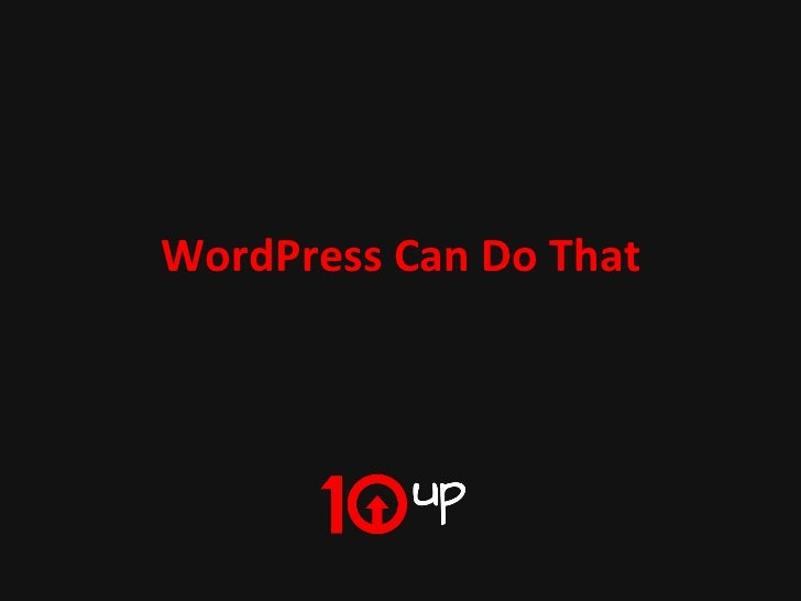 WordPress	  Can	  Do	  That	                               WordPress	  Can	  Do	  That