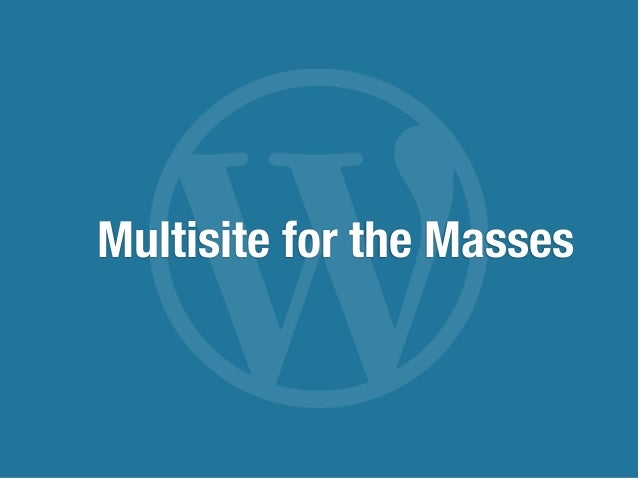 Multisite for the Masses