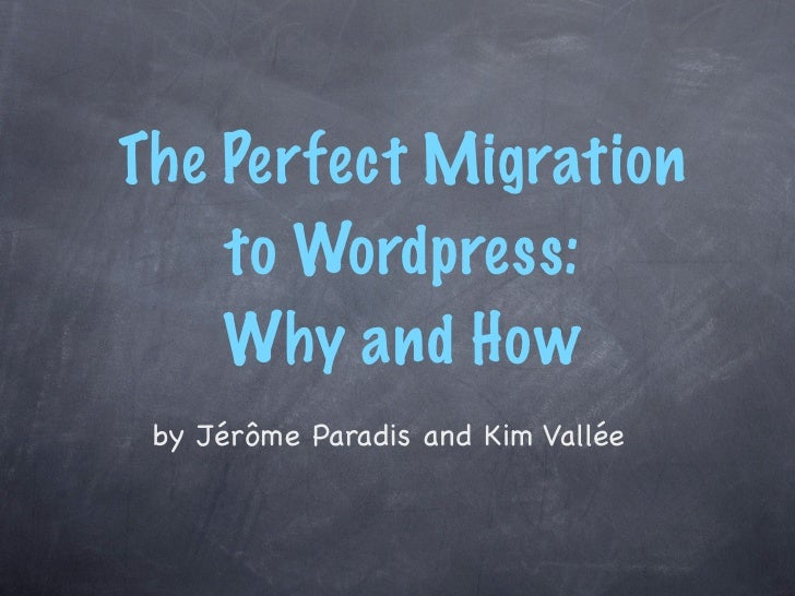 The Perfect Migration     to Wordpress:     Why and How  by Jérôme Paradis and Kim Vallée