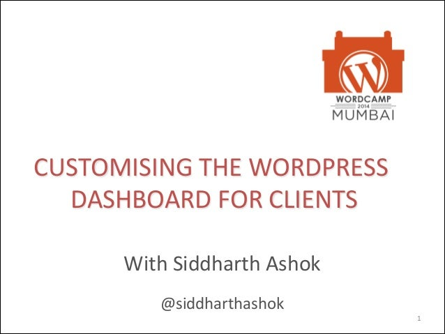 1 @siddharthashok CUSTOMISING*THE*WORDPRESS* DASHBOARD*FOR*CLIENTS! By*Siddharth*Ashok* FrontEnd*&*Wordpress*developer*at*...