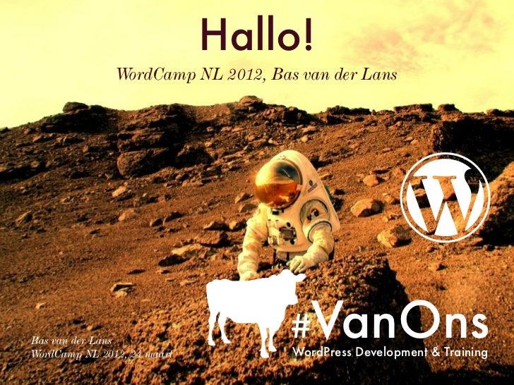 Hallo!               WordCamp NL 2012, Bas van der LansBas van der Lans                                    #VanOnsWordCamp...