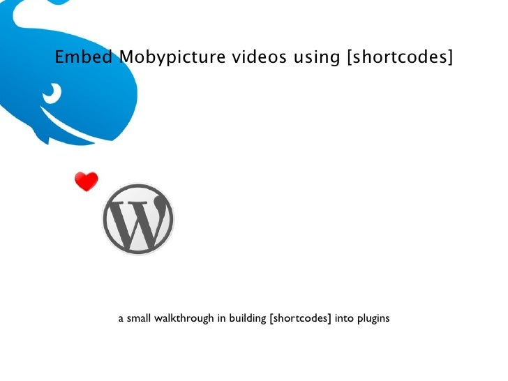 Embed Mobypicture videos using [shortcodes]           a small walkthrough in building [shortcodes] into plugins