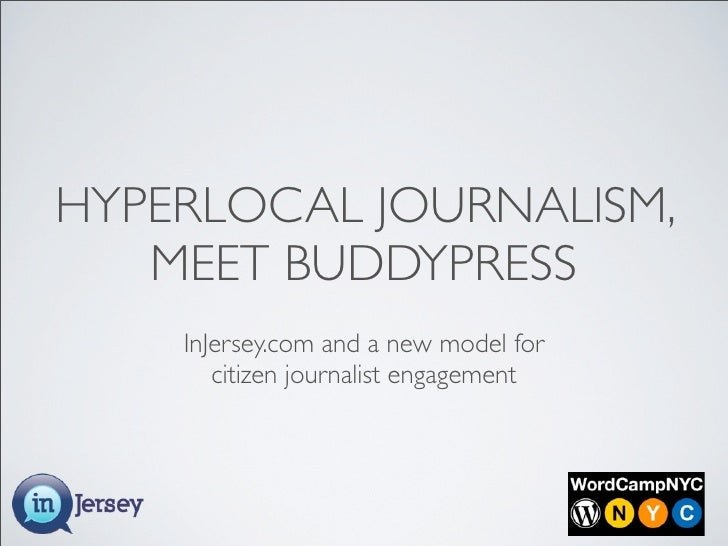 HYPERLOCAL JOURNALISM,    MEET BUDDYPRESS     InJersey.com and a new model for        citizen journalist engagement