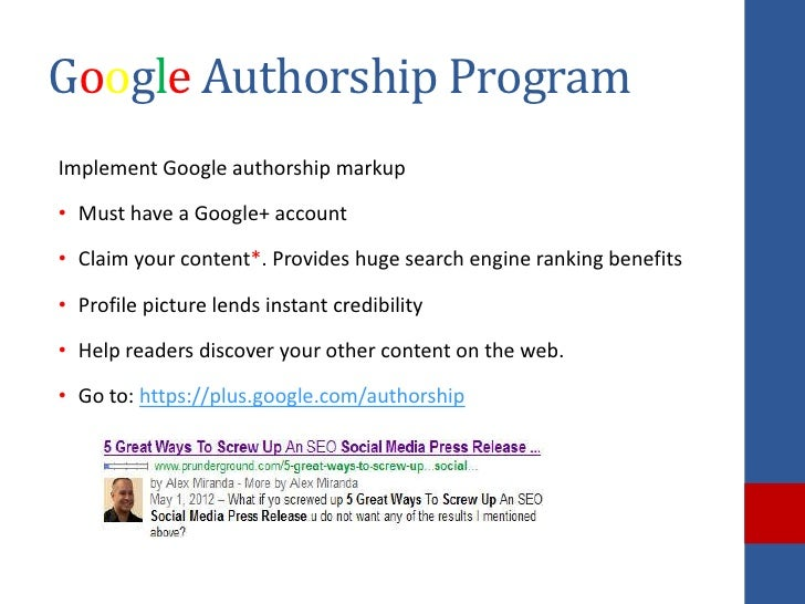 Google Authorship ProgramImplement Google authorship markup• Must have a Google+ account• Claim your content*. Provides hu...