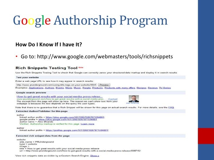 Google Authorship ProgramHow Do I Know If I have It?• Go to: http://www.google.com/webmasters/tools/richsnippets