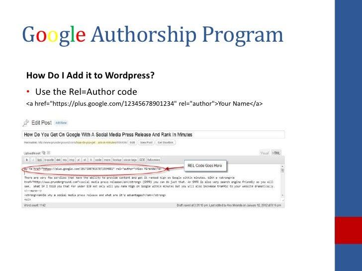 "Google Authorship ProgramHow Do I Add it to Wordpress?• Use the Rel=Author code<a href=""https://plus.google.com/1234567890..."