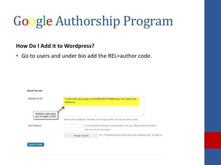 Google Authorship ProgramHow Do I Add it to Wordpress?• Go to users and under bio add the REL=author code.