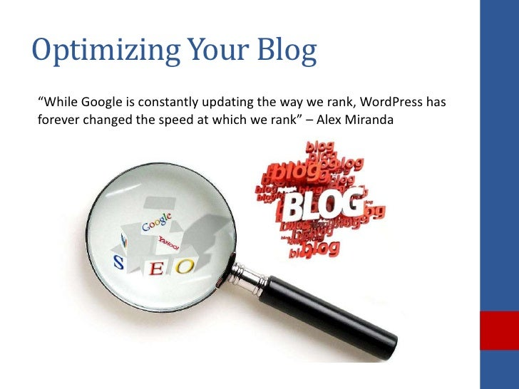 """Optimizing Your Blog""""While Google is constantly updating the way we rank, WordPress hasforever changed the speed at which ..."""