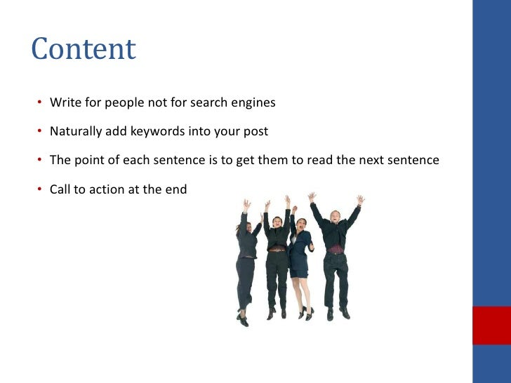 Content• Write for people not for search engines• Naturally add keywords into your post• The point of each sentence is to ...