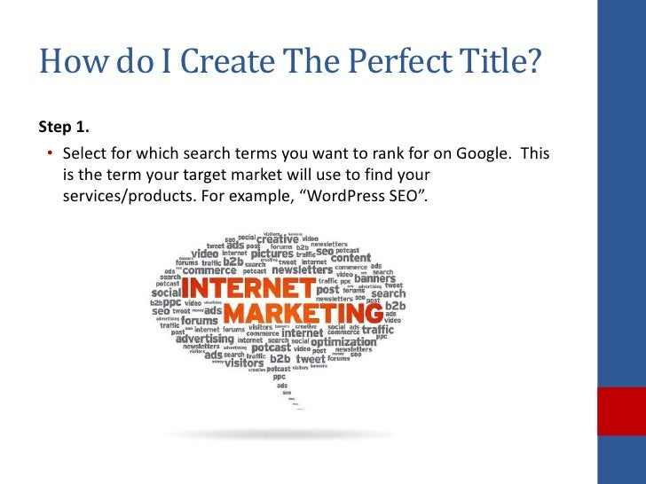 How do I Create The Perfect Title?Step 1. • Select for which search terms you want to rank for on Google. This   is the te...