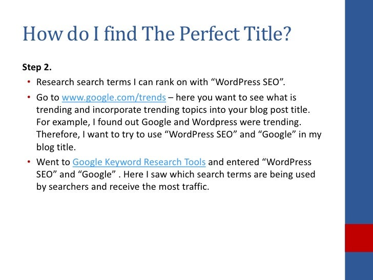 """How do I find The Perfect Title?Step 2. • Research search terms I can rank on with """"WordPress SEO"""". • Go to www.google.com..."""