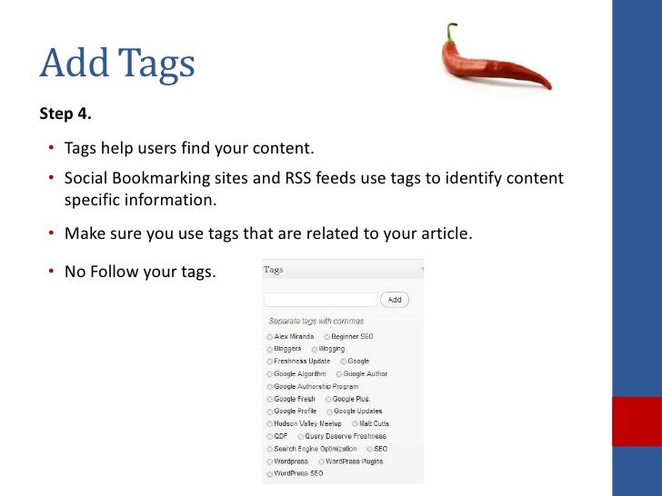 Add TagsStep 4. • Tags help users find your content. • Social Bookmarking sites and RSS feeds use tags to identify content...
