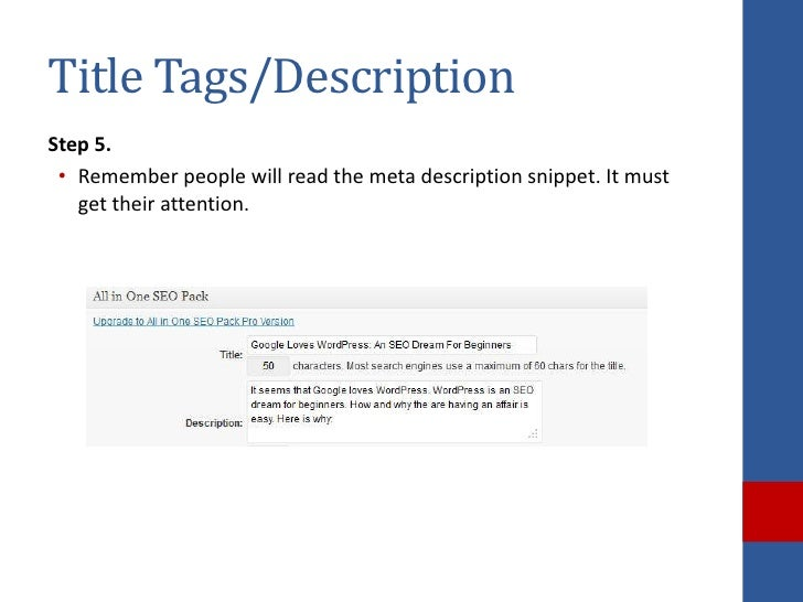 Title Tags/DescriptionStep 5. • Remember people will read the meta description snippet. It must   get their attention.