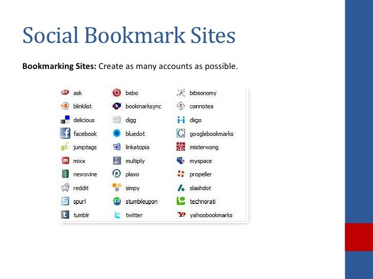 Social Bookmark SitesBookmarking Sites: Create as many accounts as possible.