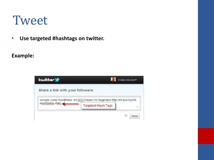 Tweet• Use targeted #hashtags on twitter.Example: