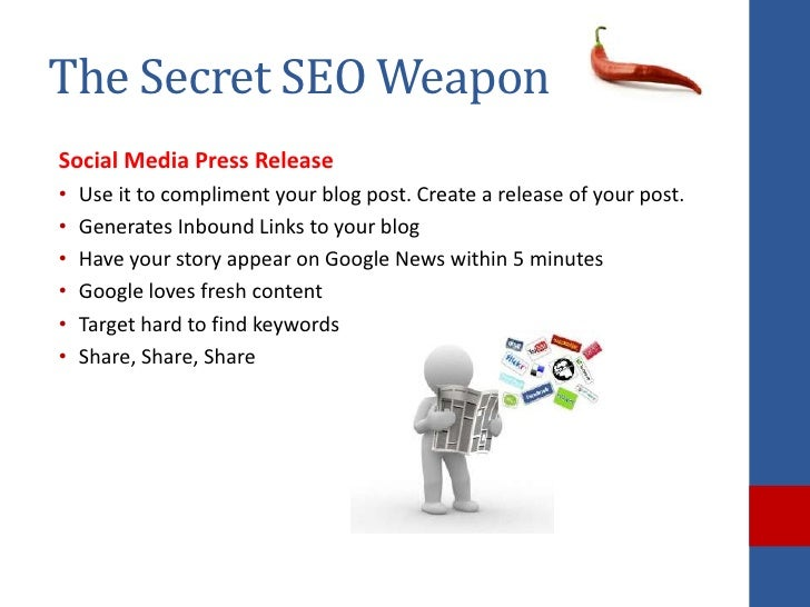 The Secret SEO WeaponSocial Media Press Release•   Use it to compliment your blog post. Create a release of your post.•   ...