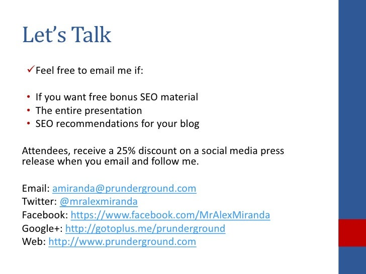 Let's TalkFeel free to email me if:• If you want free bonus SEO material• The entire presentation• SEO recommendations fo...