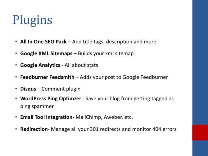 Plugins• All In One SEO Pack – Add title tags, description and more• Google XML Sitemaps – Builds your xml sitemap• Google...